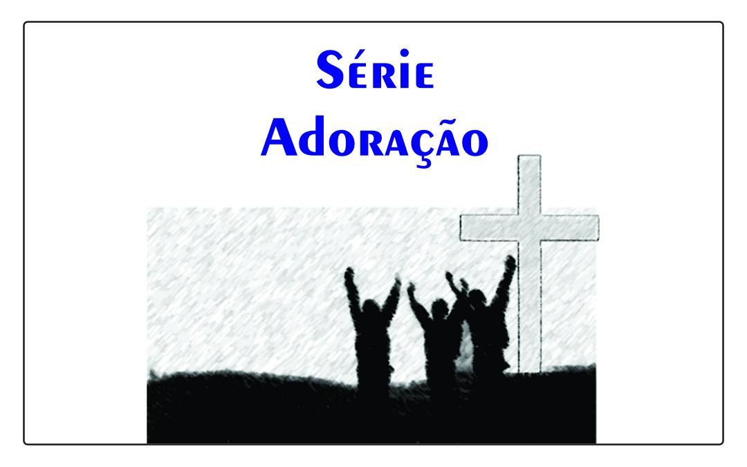 Série Adoração